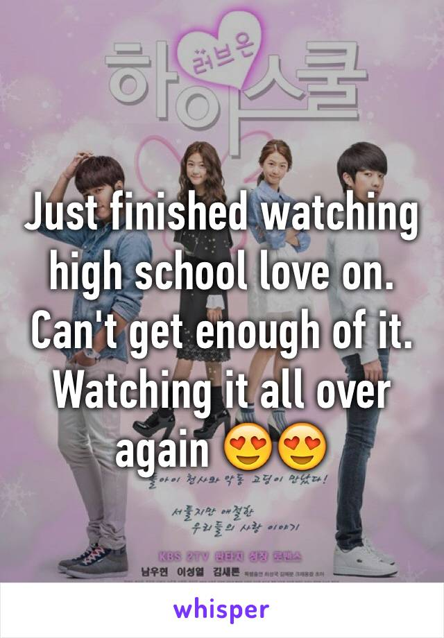 Just finished watching high school love on. Can't get enough of it. Watching it all over again 😍😍