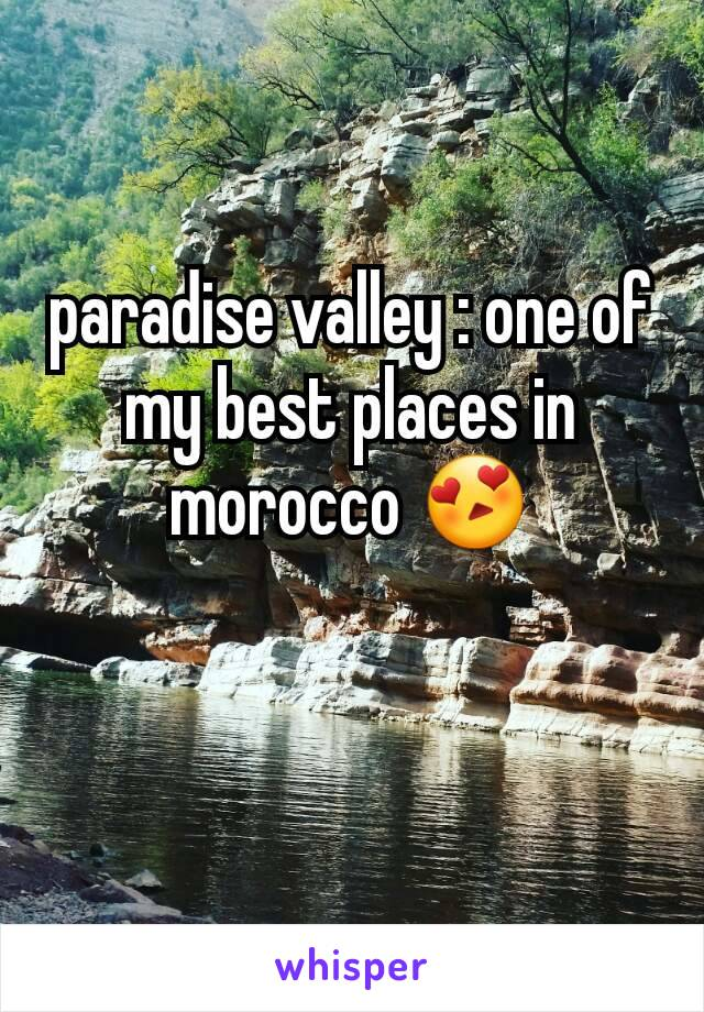 paradise valley : one of my best places in morocco 😍