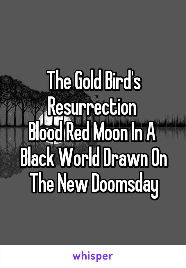 The Gold Bird's Resurrection  Blood Red Moon In A  Black World Drawn On The New Doomsday