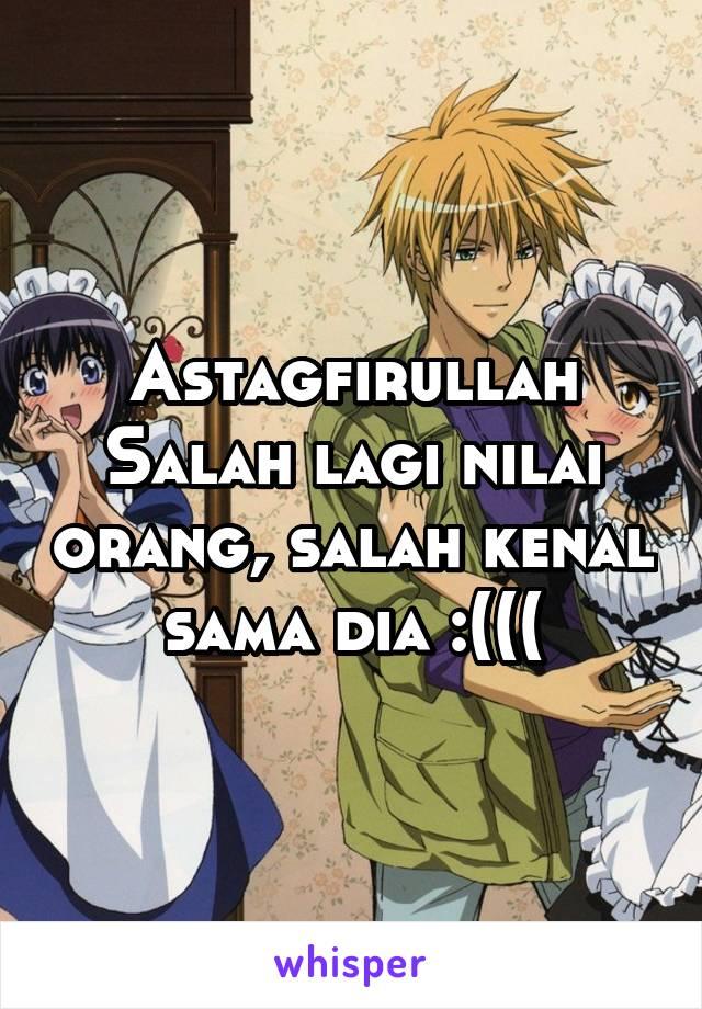 Astagfirullah Salah lagi nilai orang, salah kenal sama dia :(((