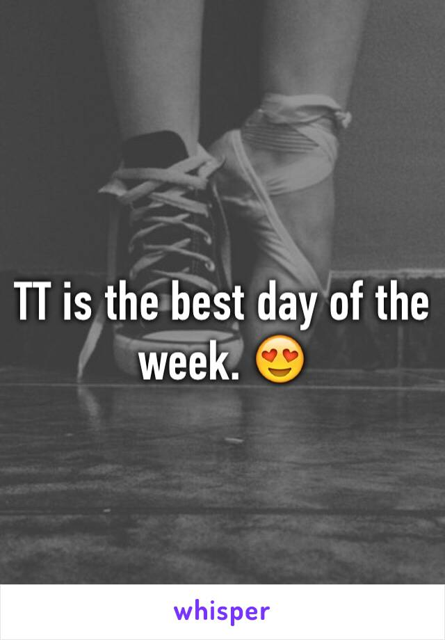 TT is the best day of the week. 😍