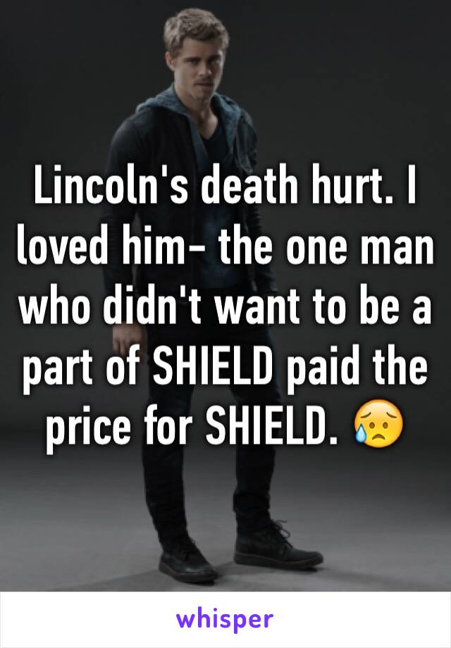 Lincoln's death hurt. I loved him- the one man who didn't want to be a part of SHIELD paid the price for SHIELD. 😥