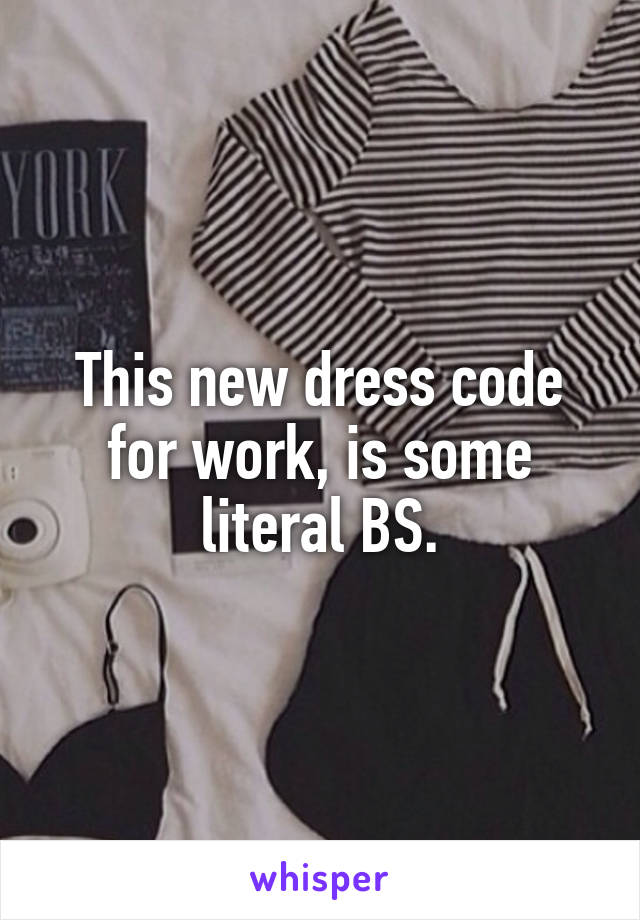 This new dress code for work, is some literal BS.