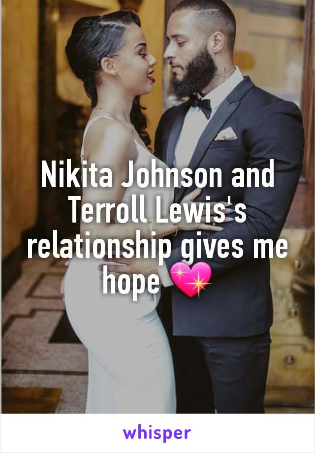 Nikita Johnson and Terroll Lewis's relationship gives me hope 💖