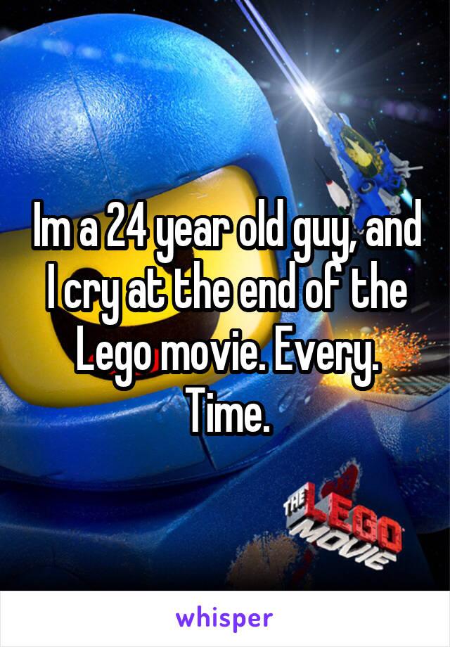 Im a 24 year old guy, and I cry at the end of the Lego movie. Every. Time.