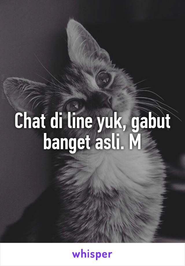 Chat di line yuk, gabut banget asli. M