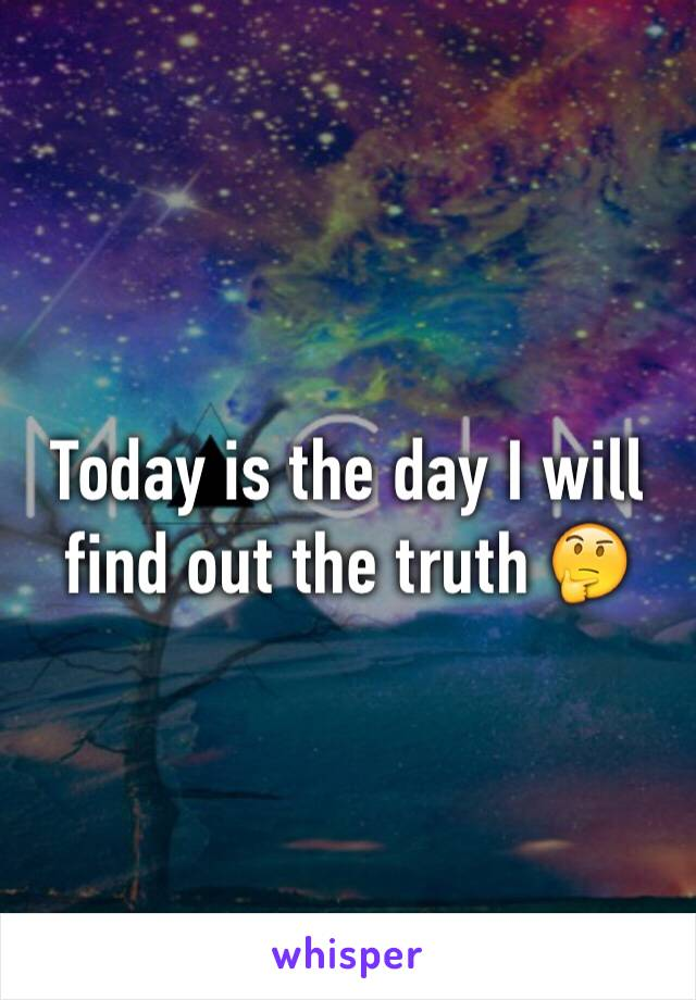 Today is the day I will find out the truth 🤔