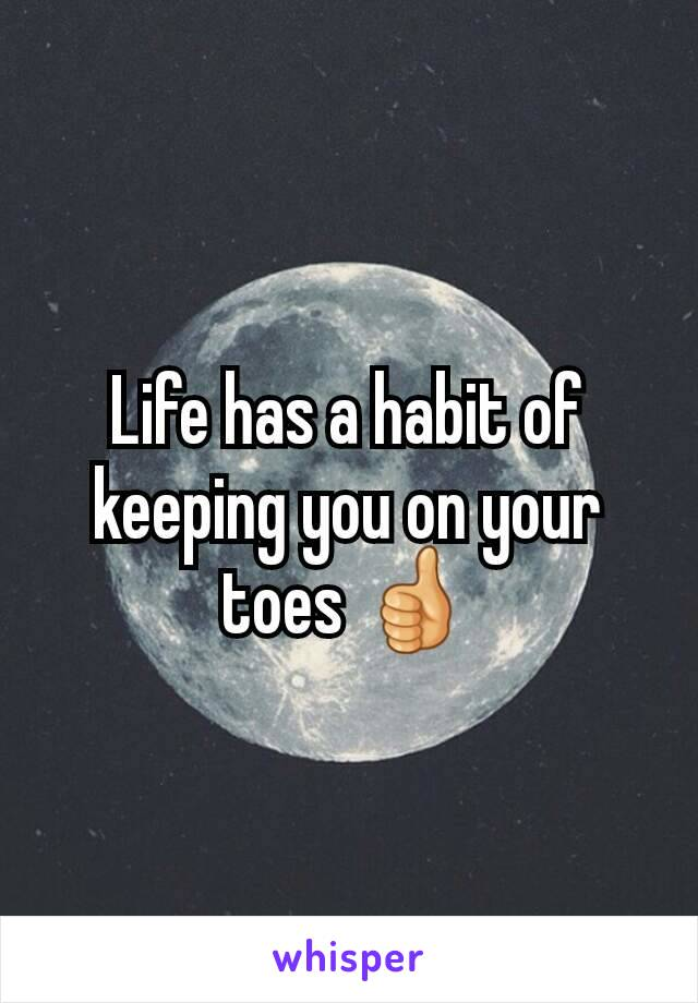 Life has a habit of keeping you on your toes 👍