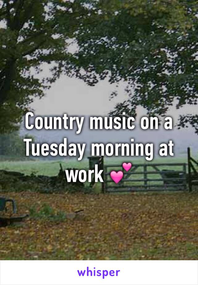 Country music on a Tuesday morning at work 💕