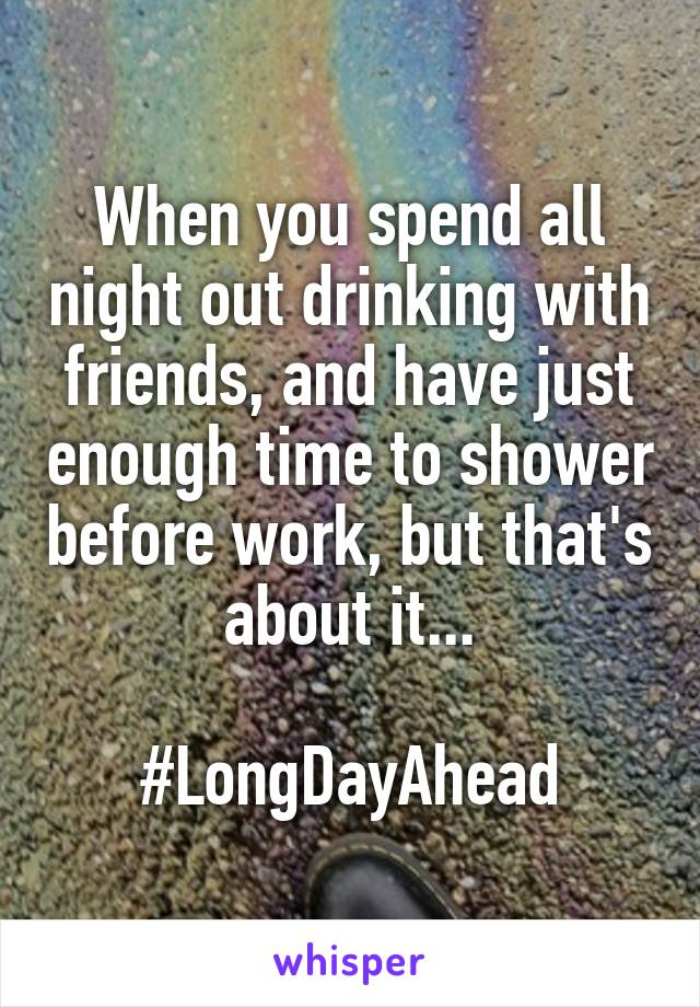 When you spend all night out drinking with friends, and have just enough time to shower before work, but that's about it...  #LongDayAhead