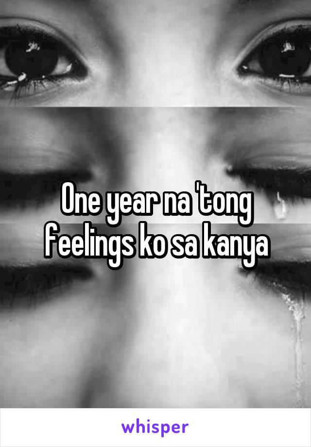 One year na 'tong feelings ko sa kanya