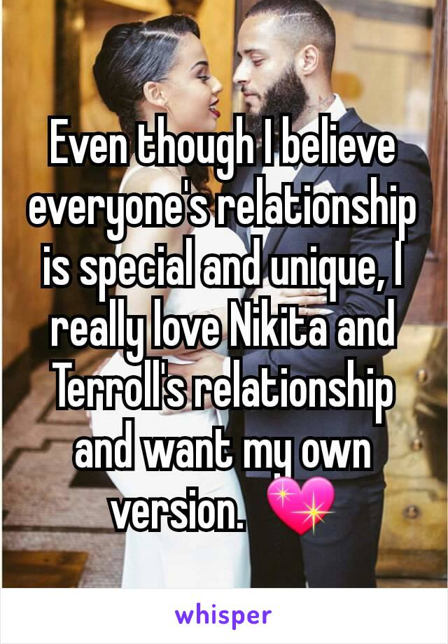 Even though I believe everyone's relationship is special and unique, I really love Nikita and Terroll's relationship and want my own version.  💖