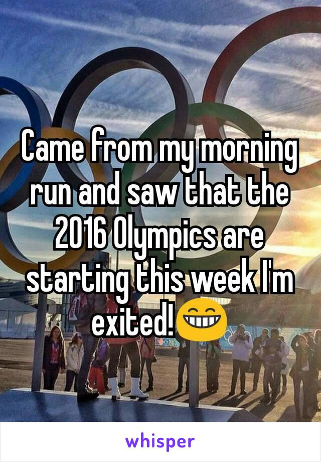 Came from my morning run and saw that the 2016 Olympics are starting this week I'm exited!😁