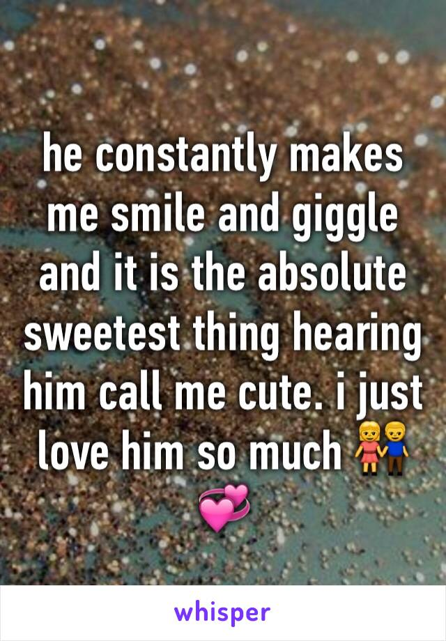 he constantly makes me smile and giggle and it is the absolute sweetest thing hearing him call me cute. i just love him so much 👫💞