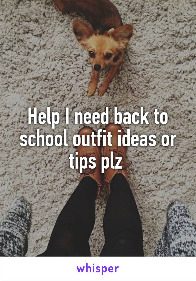 Help I need back to school outfit ideas or tips plz