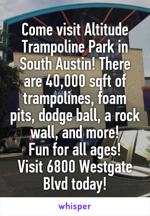 Come visit Altitude Trampoline Park in South Austin! There are 40,000 sqft of trampolines, foam pits, dodge ball, a rock wall, and more! Fun for all ages! Visit 6800 Westgate Blvd today!