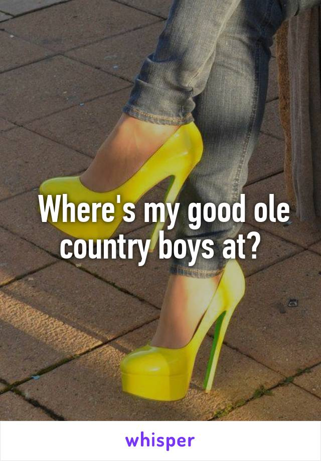 Where's my good ole country boys at😏