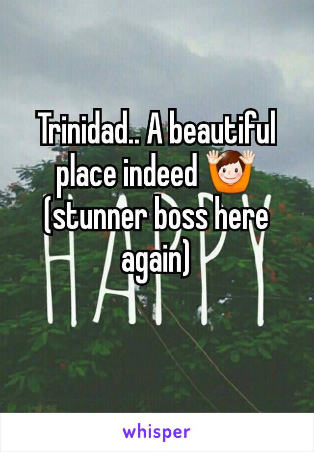 Trinidad.. A beautiful place indeed 🙌 (stunner boss here again)