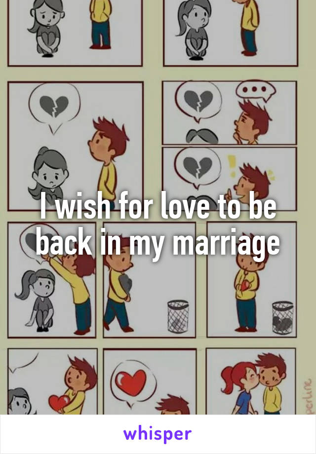 I wish for love to be back in my marriage