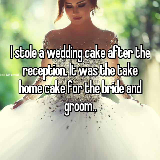 I stole a wedding cake after the reception. It was the take home cake for the bride and groom..