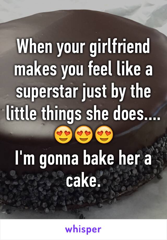 When your girlfriend  makes you feel like a superstar just by the little things she does.... 😍😍😍 I'm gonna bake her a cake.