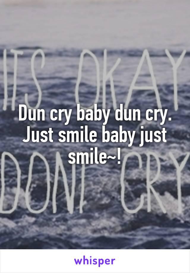 Dun cry baby dun cry. Just smile baby just smile~!