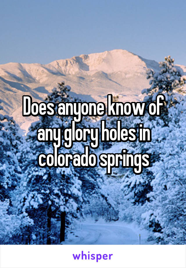 Glory holes colorado springs colorado
