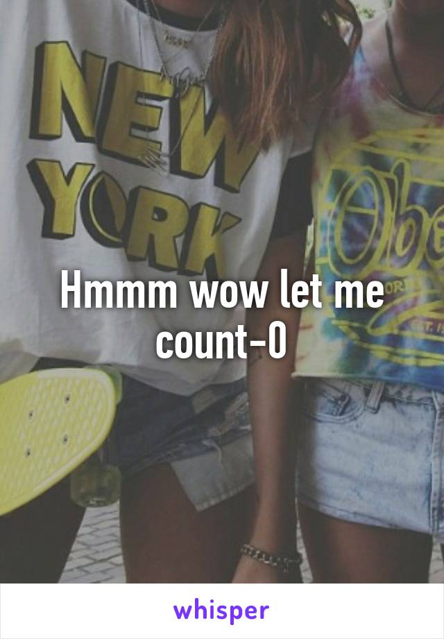 Hmmm wow let me count-0
