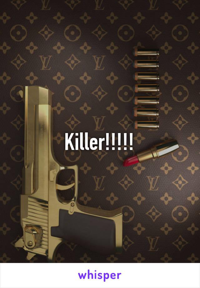 Killer!!!!!