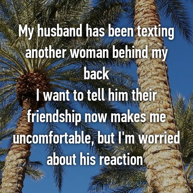 My husband has been texting another woman behind my back I