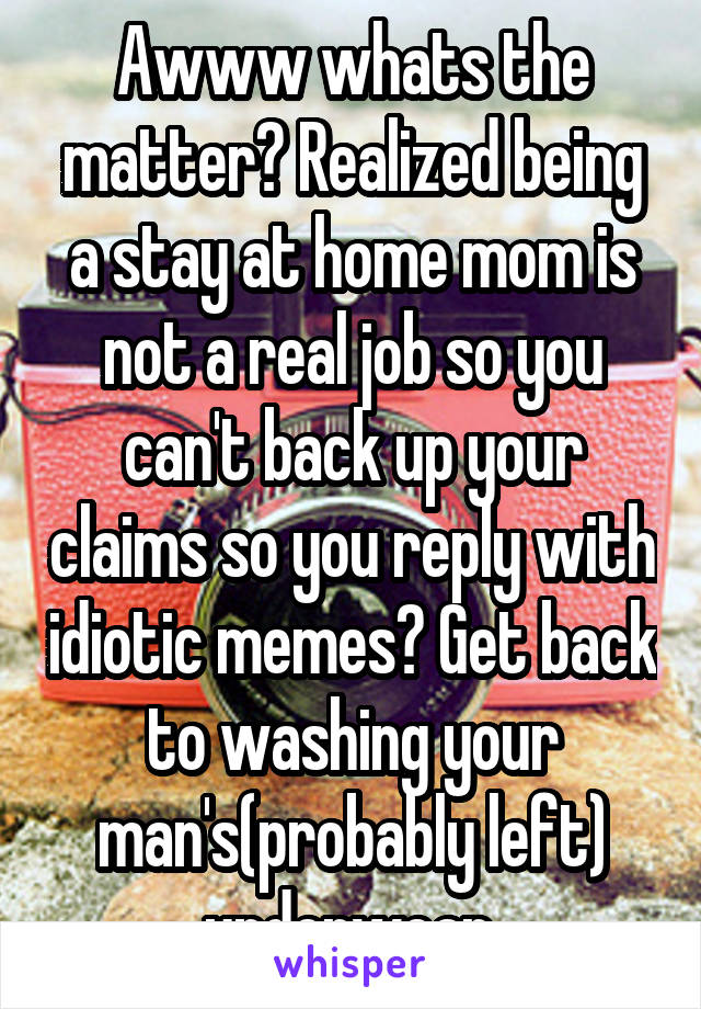 Awww Whats The Matter Realized Being A Stay At Home Mom Is
