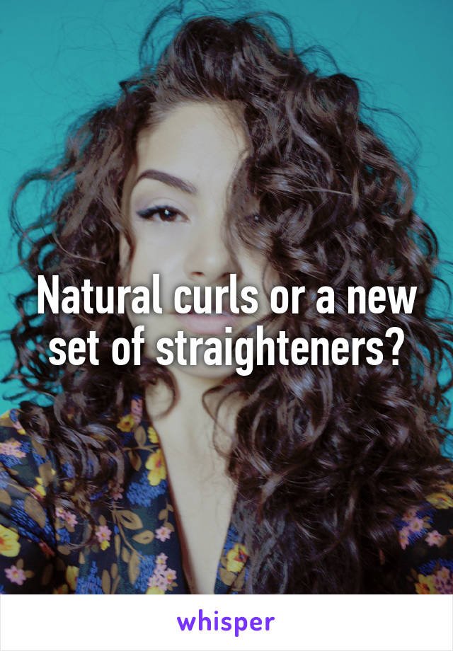 Natural curls or a new set of straighteners?