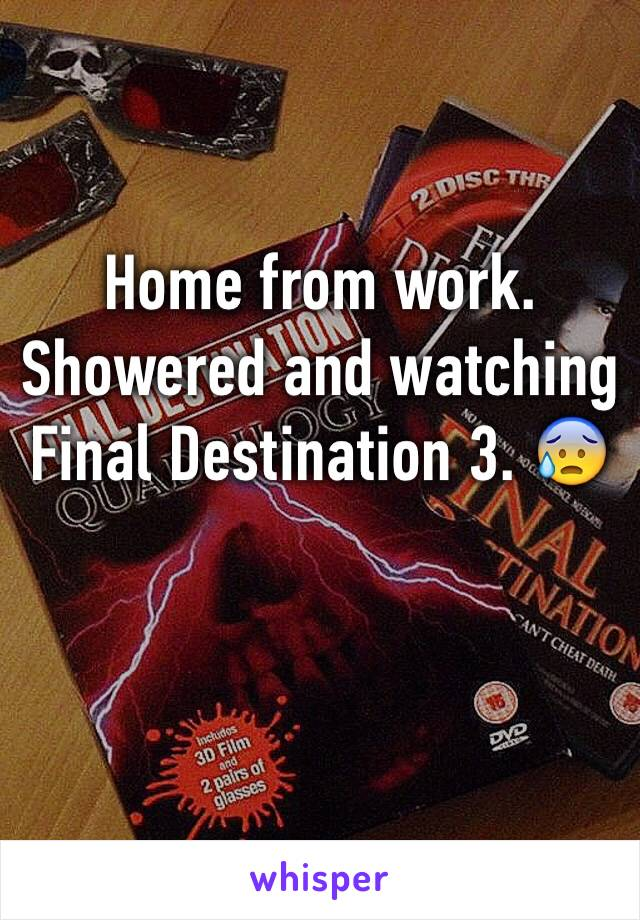 Home from work. Showered and watching Final Destination 3. 😰