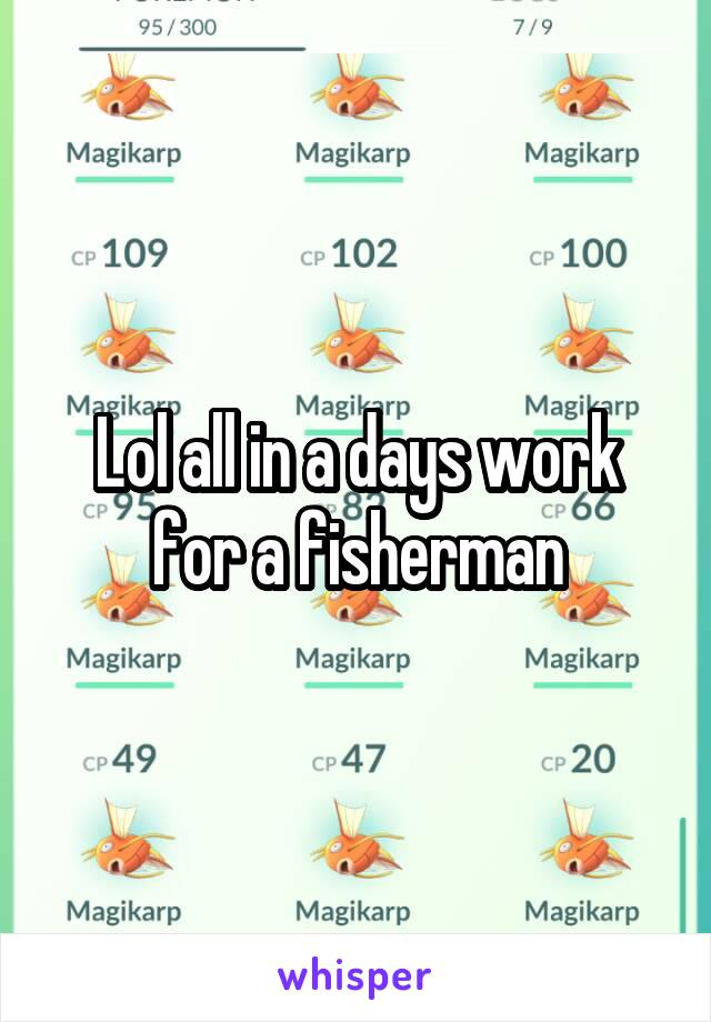 Lol all in a days work for a fisherman