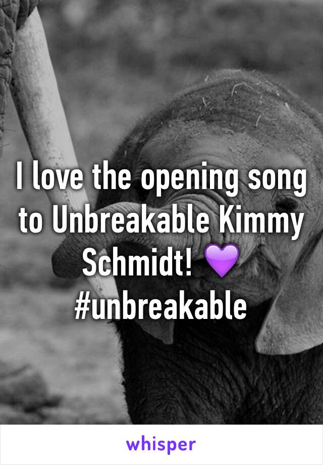 I love the opening song to Unbreakable Kimmy Schmidt! 💜 #unbreakable