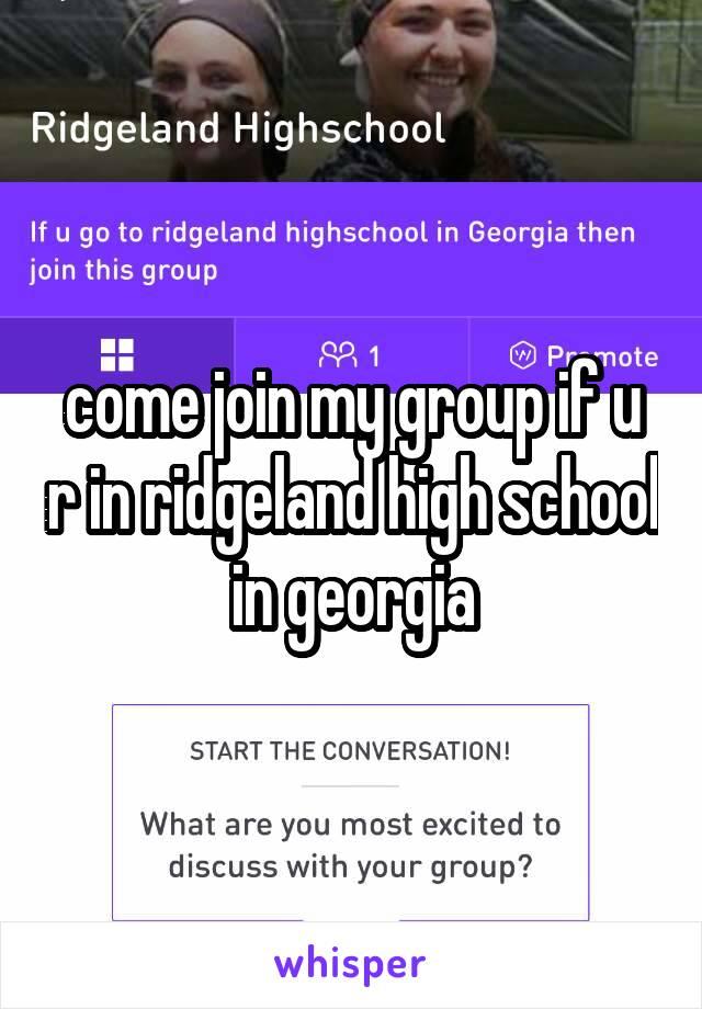 come join my group if u r in ridgeland high school in georgia