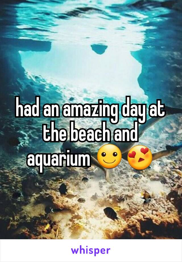 had an amazing day at the beach and aquarium ☺😍