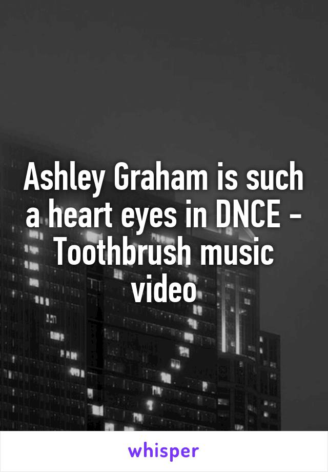 Ashley Graham is such a heart eyes in DNCE - Toothbrush music video