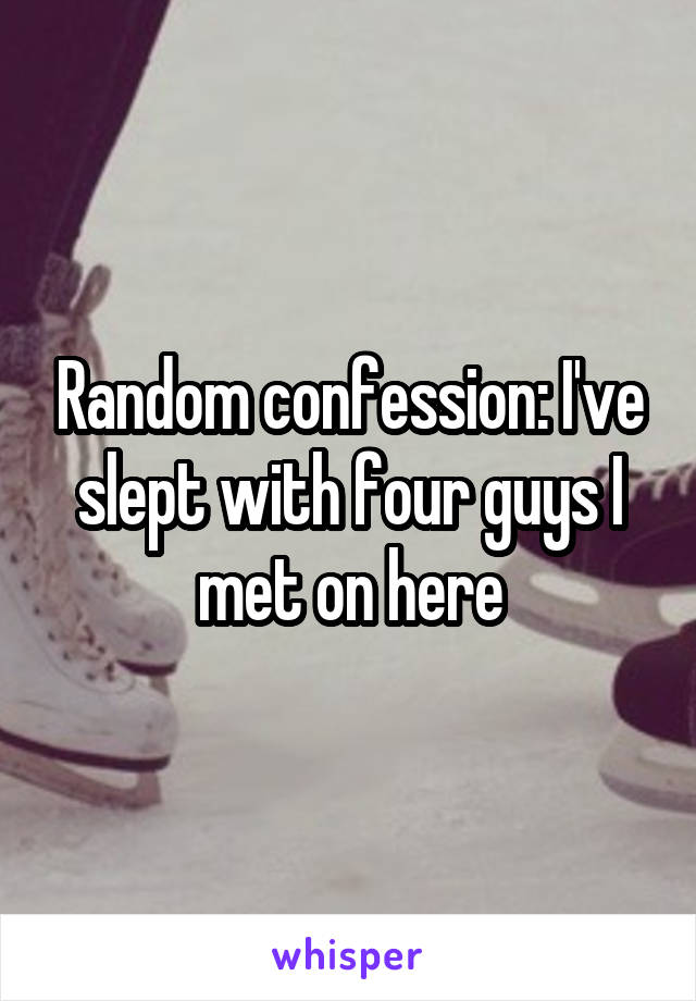 Random confession: I've slept with four guys I met on here