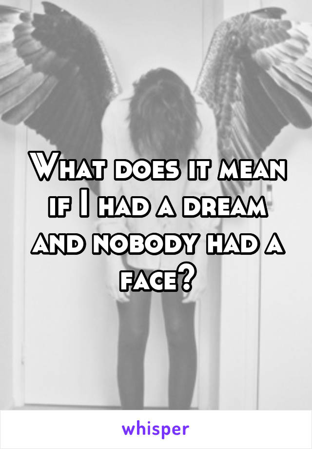 What does it mean if I had a dream and nobody had a face?
