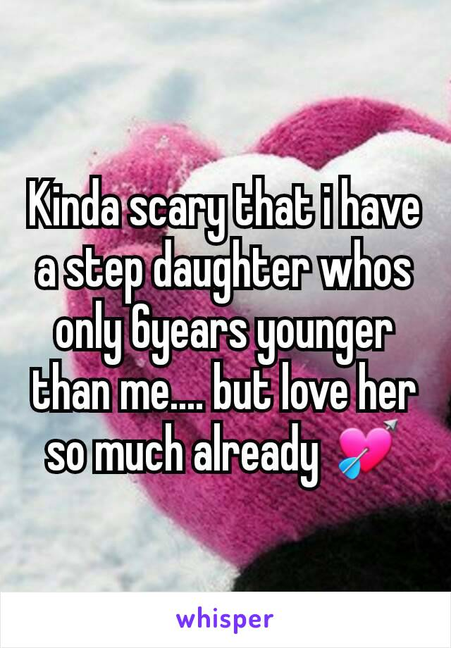 Kinda scary that i have a step daughter whos only 6years younger than me.... but love her so much already 💘