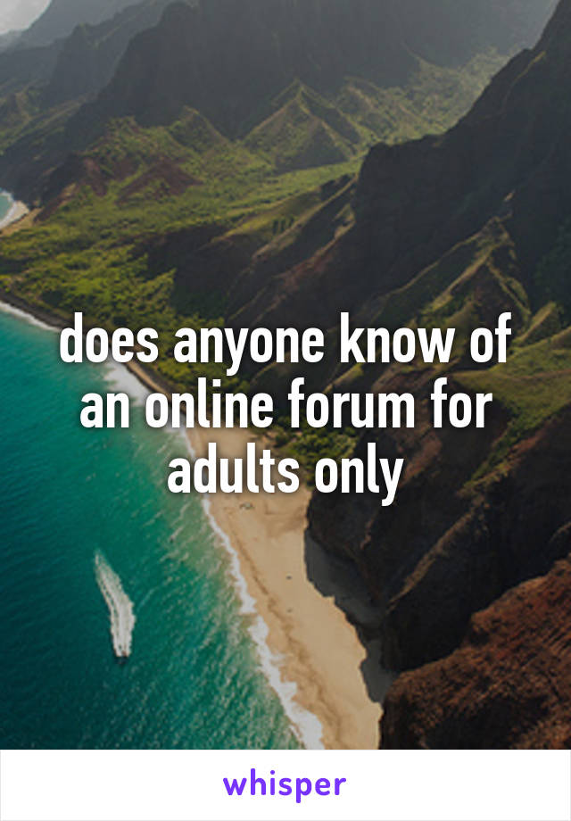does anyone know of an online forum for adults only