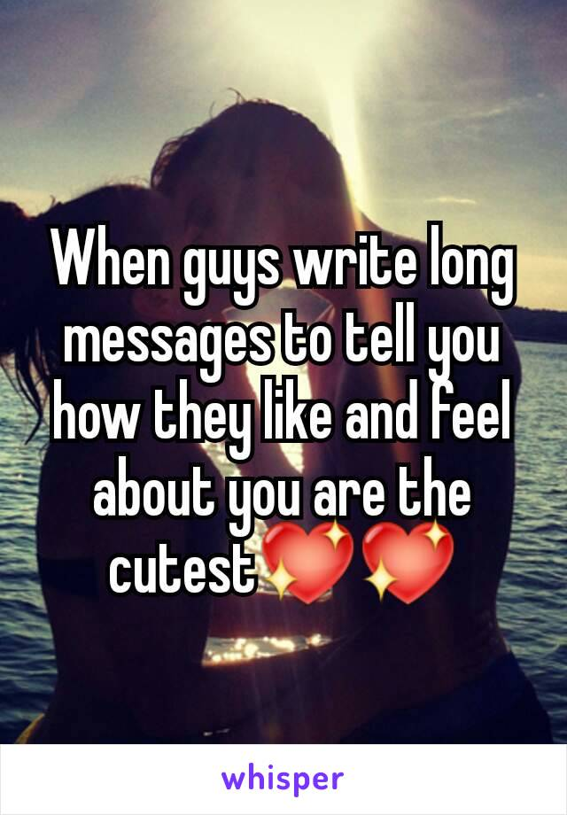 When guys write long messages to tell you how they like and feel about you are the cutest💖💖