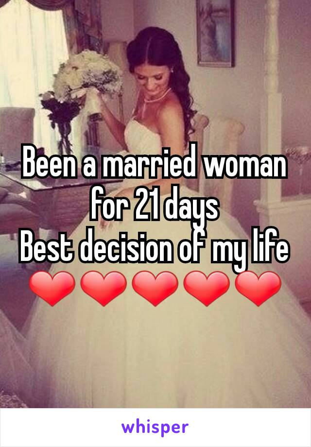 Been a married woman for 21 days Best decision of my life ❤❤❤❤❤