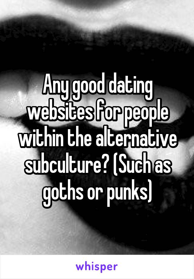 Any good dating websites for people within the alternative subculture? (Such as goths or punks)