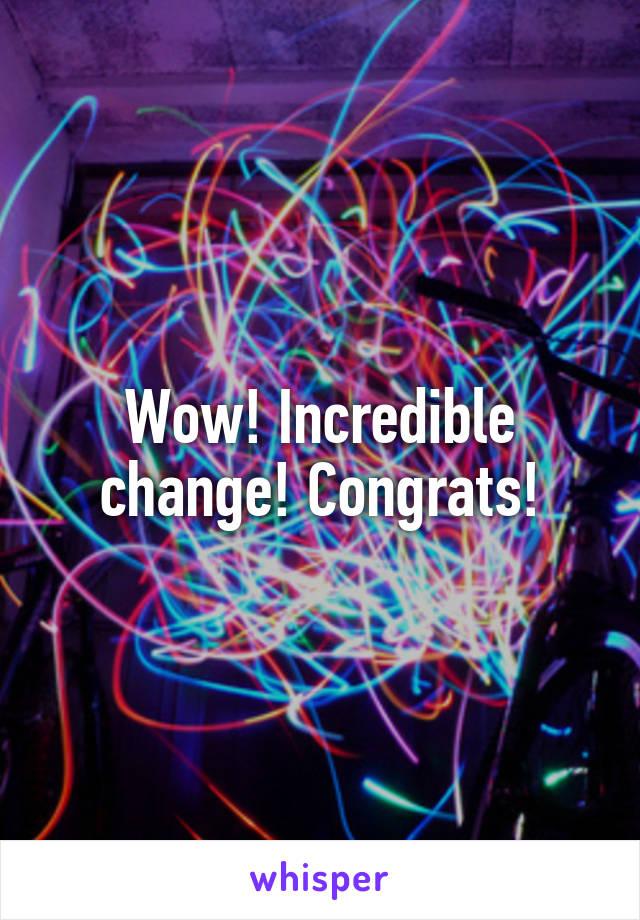 Wow! Incredible change! Congrats!