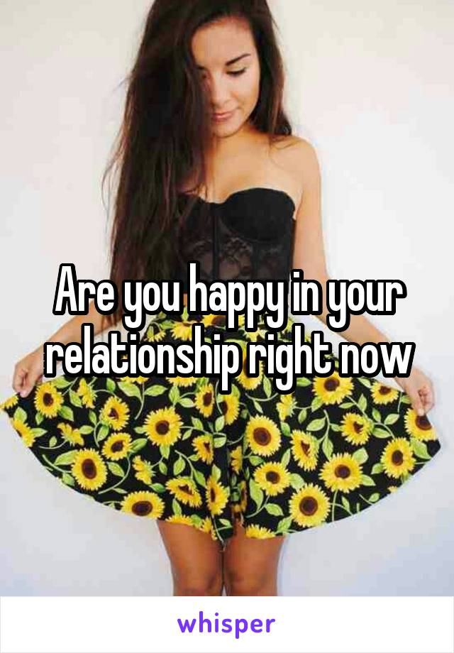 Are you happy in your relationship right now