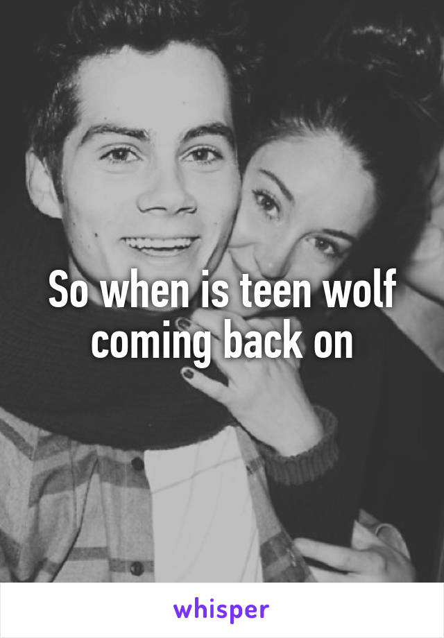 So when is teen wolf coming back on