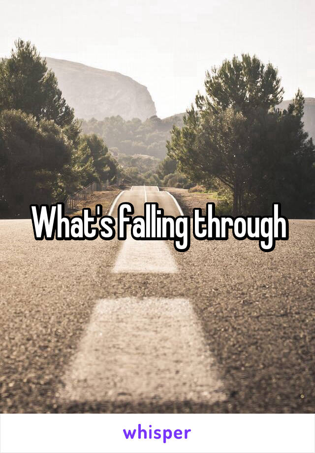 What's falling through