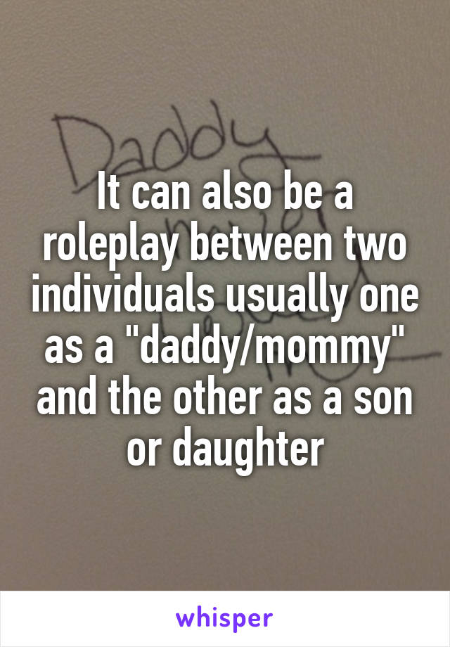 It Can Also Be A Roleplay Between Two Individuals Usually One As A Daddy Mommy And